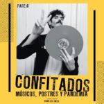 Confitados: músicos, postres y pandemia